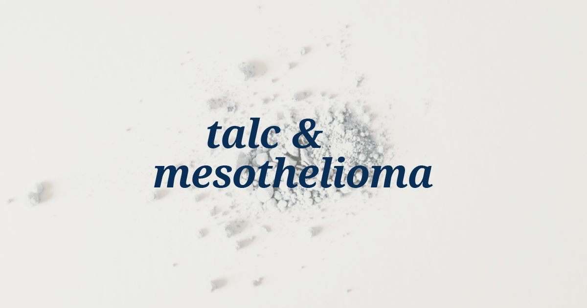 Talc & Mesothelioma: What are the risks?