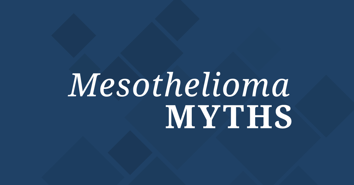 Mesothelioma: Myths and Misconceptions
